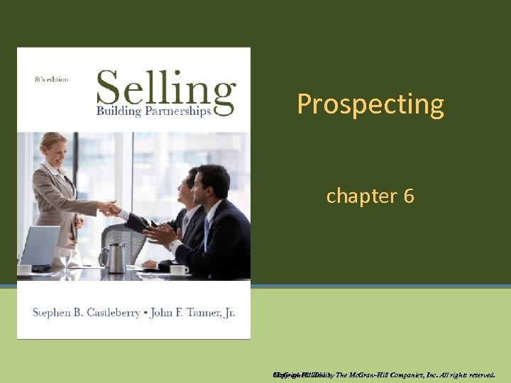 Prospecting chapter 6 Mc. Graw-Hill/Irwin Copyright © 2011 by The Mc. Graw-Hill Companies, Inc.
