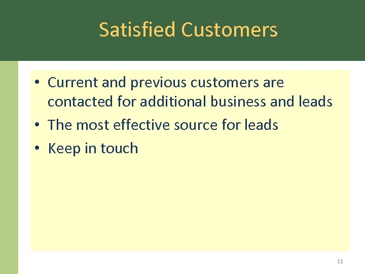 Satisfied Customers • Current and previous customers are contacted for additional business and leads
