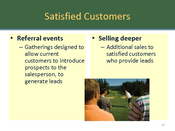 Satisfied Customers • Referral events – Gatherings designed to allow current customers to introduce