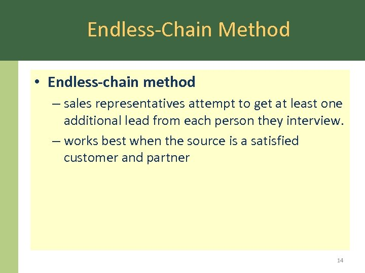 Endless-Chain Method • Endless-chain method – sales representatives attempt to get at least one