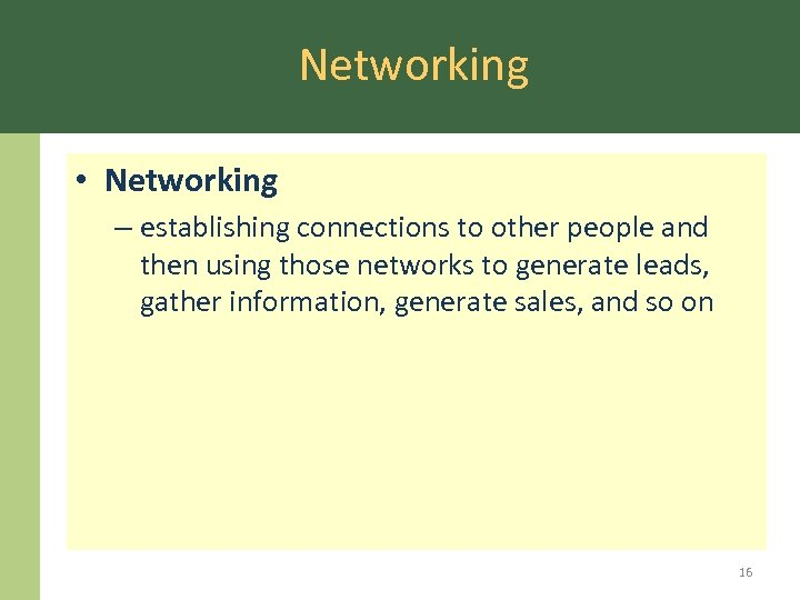Networking • Networking – establishing connections to other people and then using those networks