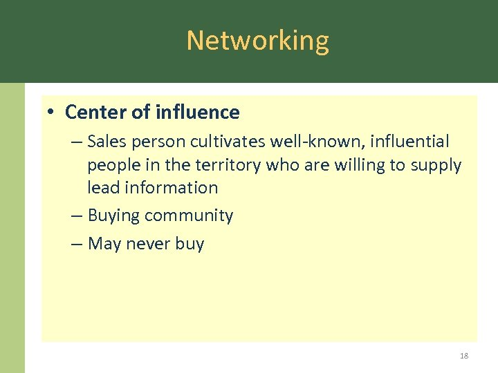 Networking • Center of influence – Sales person cultivates well-known, influential people in the