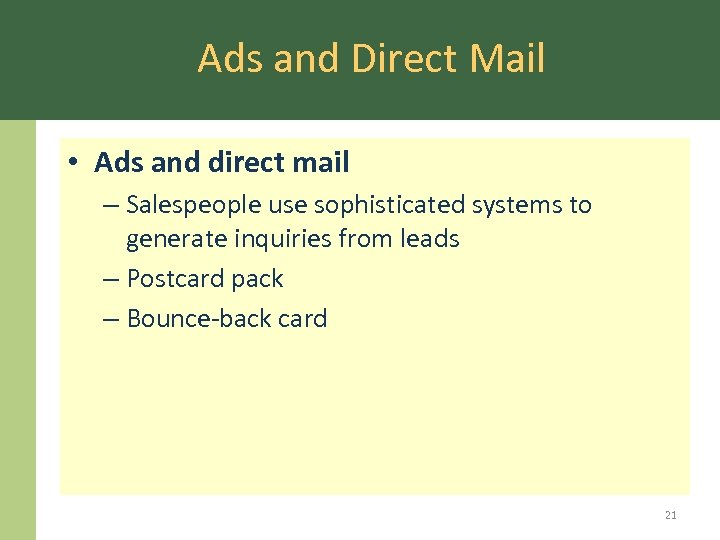 Ads and Direct Mail • Ads and direct mail – Salespeople use sophisticated systems