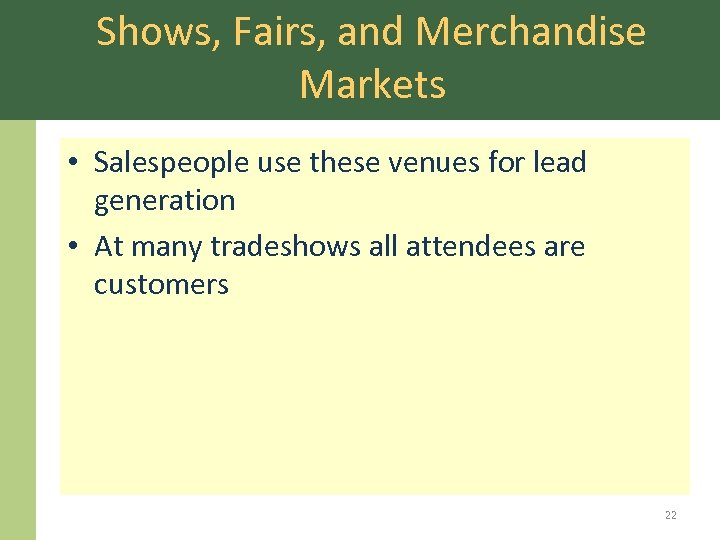 Shows, Fairs, and Merchandise Markets • Salespeople use these venues for lead generation •
