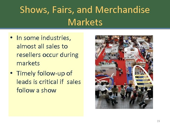 Shows, Fairs, and Merchandise Markets • In some industries, almost all sales to resellers