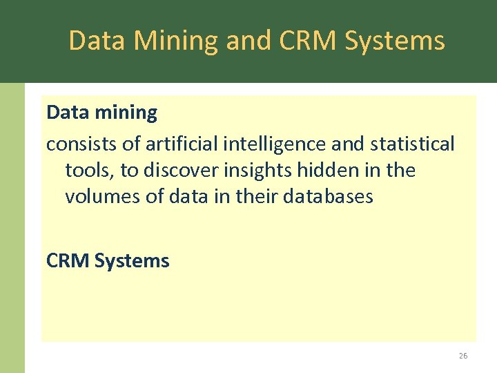 Data Mining and CRM Systems Data mining consists of artificial intelligence and statistical tools,