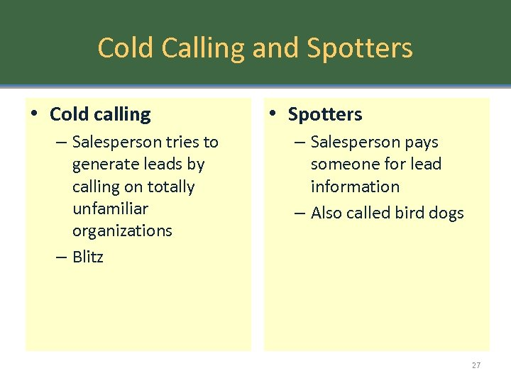 Cold Calling and Spotters • Cold calling – Salesperson tries to generate leads by
