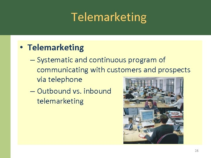 Telemarketing • Telemarketing – Systematic and continuous program of communicating with customers and prospects