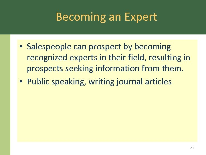 Becoming an Expert • Salespeople can prospect by becoming recognized experts in their field,