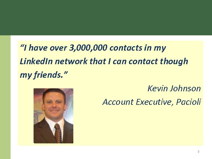 """""""I have over 3, 000 contacts in my Linked. In network that I can"""