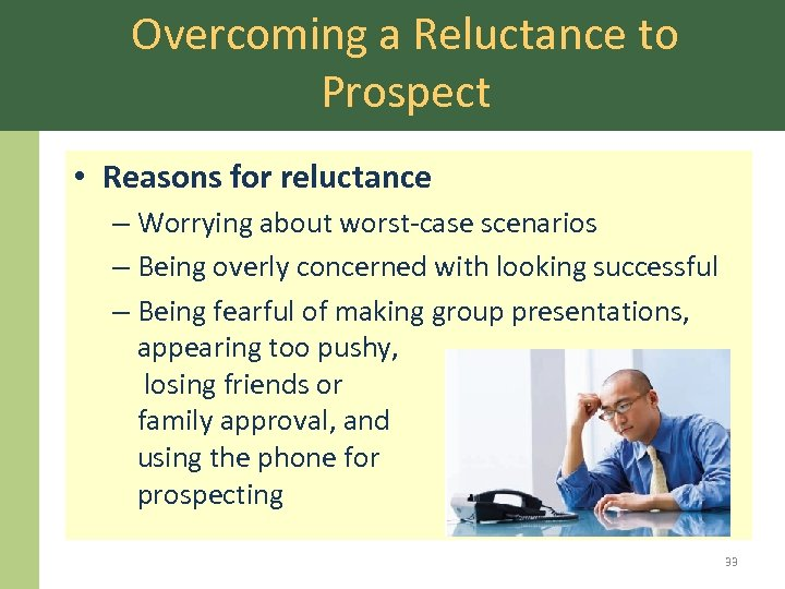 Overcoming a Reluctance to Prospect • Reasons for reluctance – Worrying about worst-case scenarios