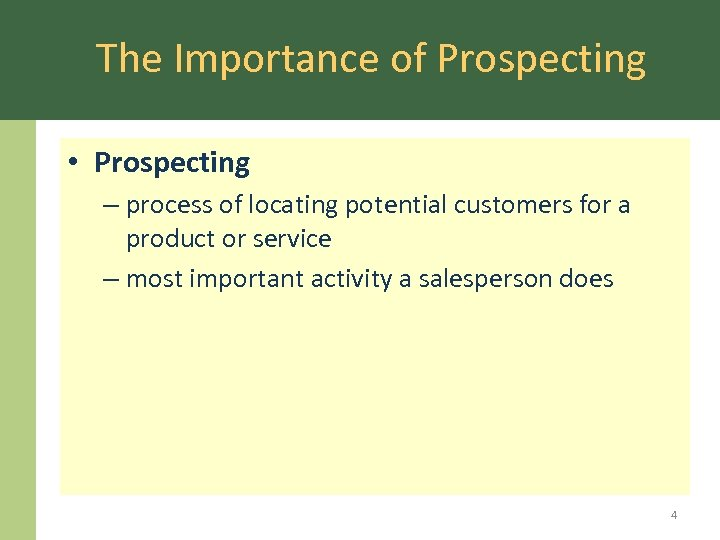 The Importance of Prospecting • Prospecting – process of locating potential customers for a