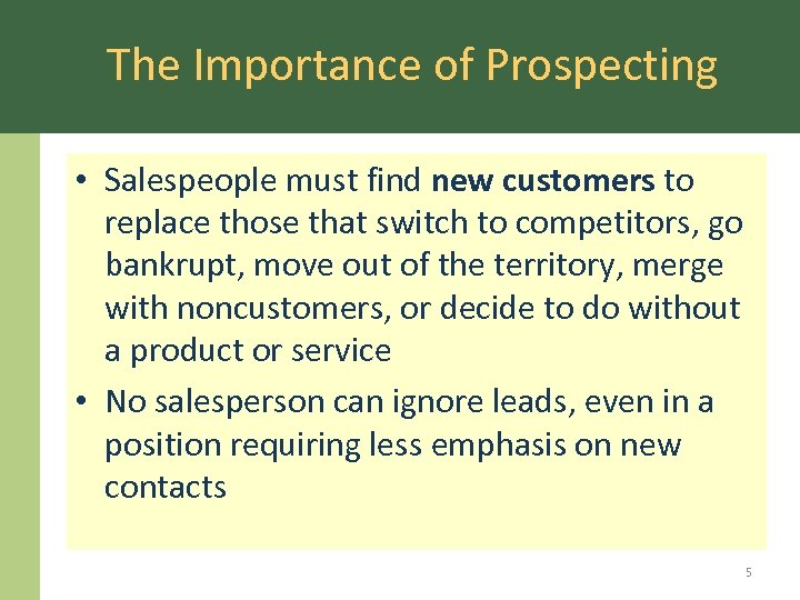 The Importance of Prospecting • Salespeople must find new customers to replace those that