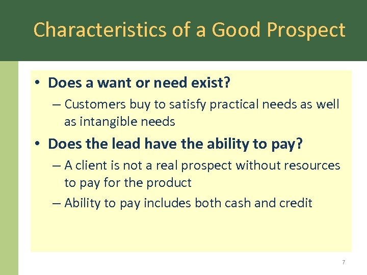 Characteristics of a Good Prospect • Does a want or need exist? – Customers
