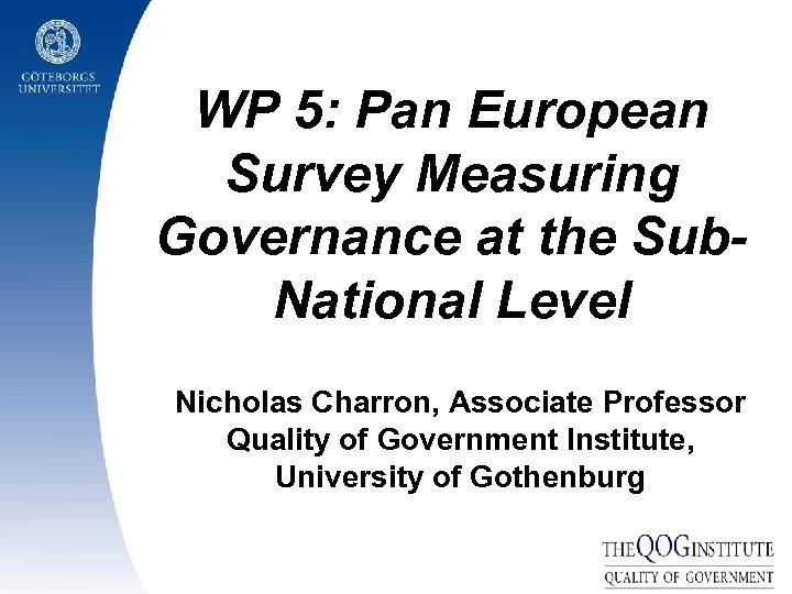 WP 5: Pan European Survey Measuring Governance at the Sub. National Level Nicholas Charron,