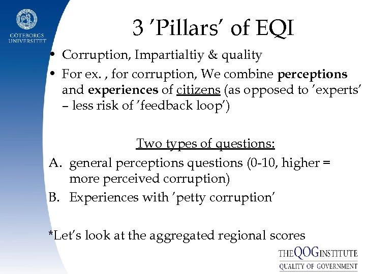 3 'Pillars' of EQI • Corruption, Impartialtiy & quality • For ex. , for