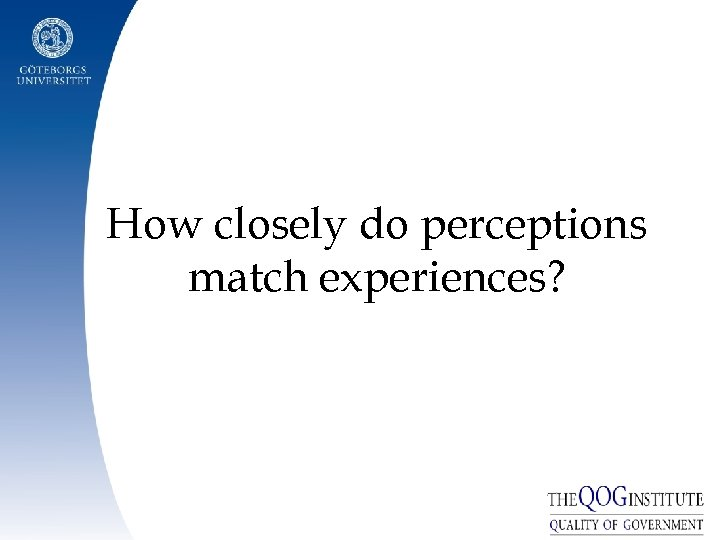How closely do perceptions match experiences?