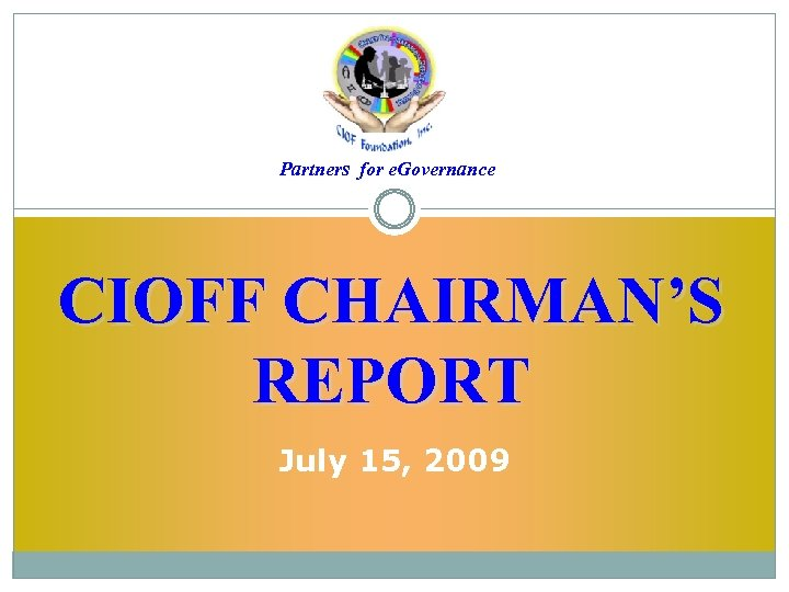Partners for e. Governance CIOFF CHAIRMAN'S REPORT July 15, 2009