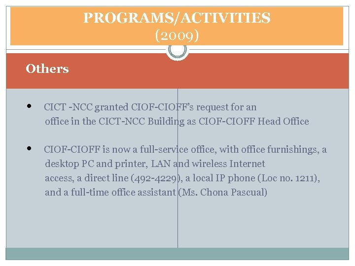 PROGRAMS/ACTIVITIES (2009) Others • CICT -NCC granted CIOF-CIOFF's request for an office in the