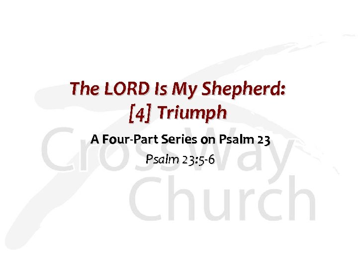 The LORD Is My Shepherd: [4] Triumph A Four-Part Series on Psalm 23: 5