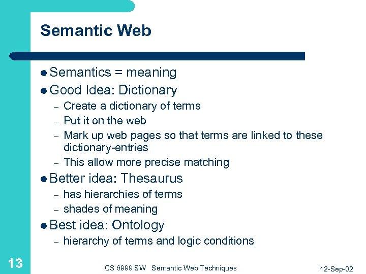 Semantic Web l Semantics = meaning l Good Idea: Dictionary – – Create a