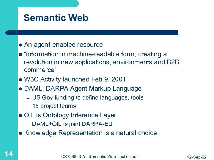 "Semantic Web An agent-enabled resource l ""information in machine-readable form, creating a revolution in"