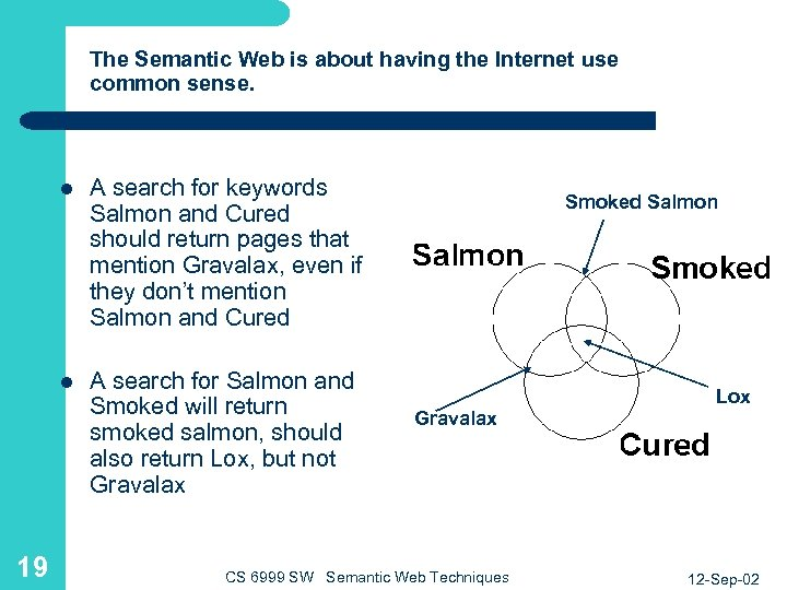 The Semantic Web is about having the Internet use common sense. l l 19