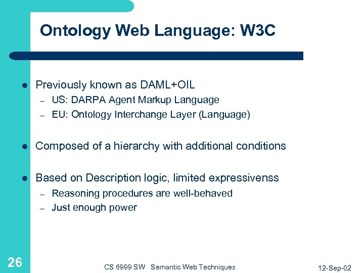 Ontology Web Language: W 3 C l Previously known as DAML+OIL – – US: