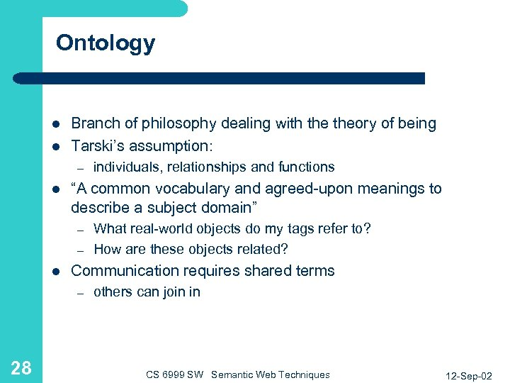Ontology l l Branch of philosophy dealing with theory of being Tarski's assumption: –