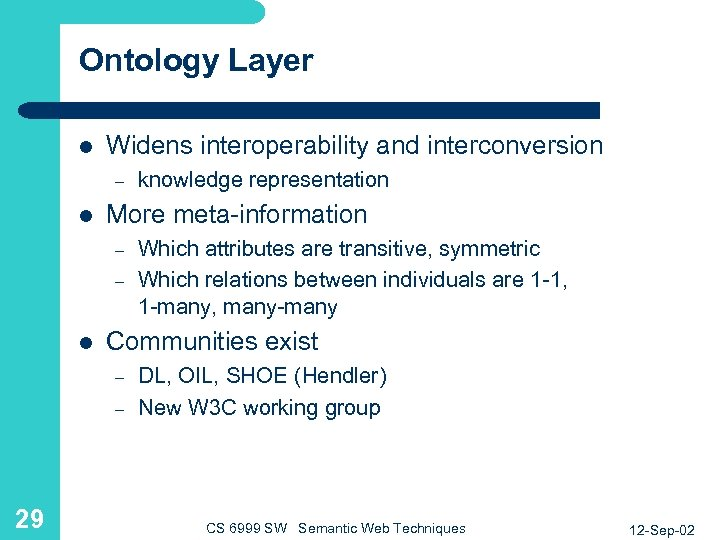 Ontology Layer l Widens interoperability and interconversion – l More meta-information – – l
