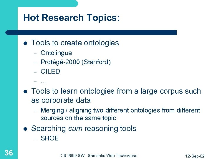 Hot Research Topics: l Tools to create ontologies – – l Tools to learn