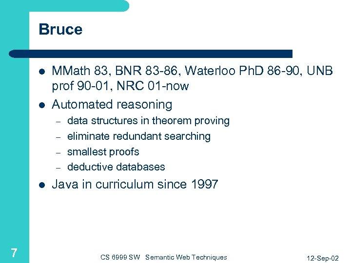 Bruce l l MMath 83, BNR 83 -86, Waterloo Ph. D 86 -90, UNB