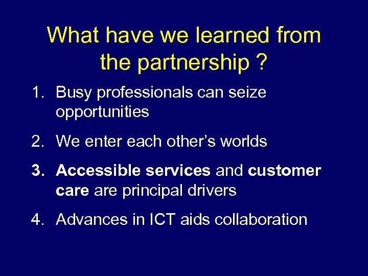 What have we learned from the partnership ? 1. Busy professionals can seize opportunities