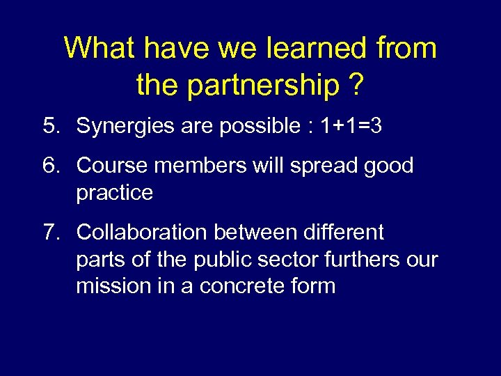 What have we learned from the partnership ? 5. Synergies are possible : 1+1=3