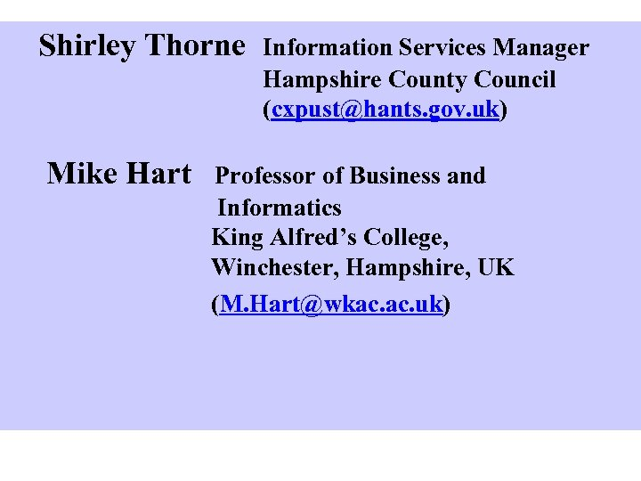 Shirley Thorne Information Services Manager Hampshire County Council (cxpust@hants. gov. uk) Mike Hart Professor