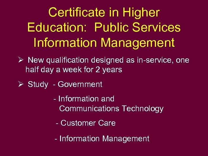 Certificate in Higher Education: Public Services Information Management Ø New qualification designed as in-service,