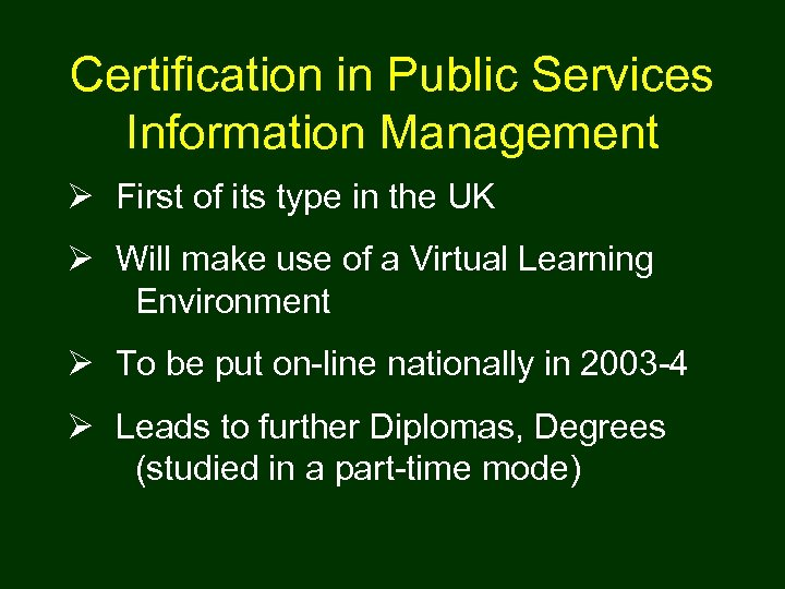 Certification in Public Services Information Management Ø First of its type in the UK