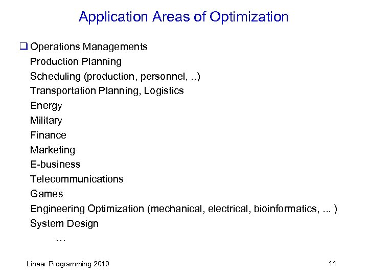 Application Areas of Optimization q Operations Managements Production Planning Scheduling (production, personnel, . .