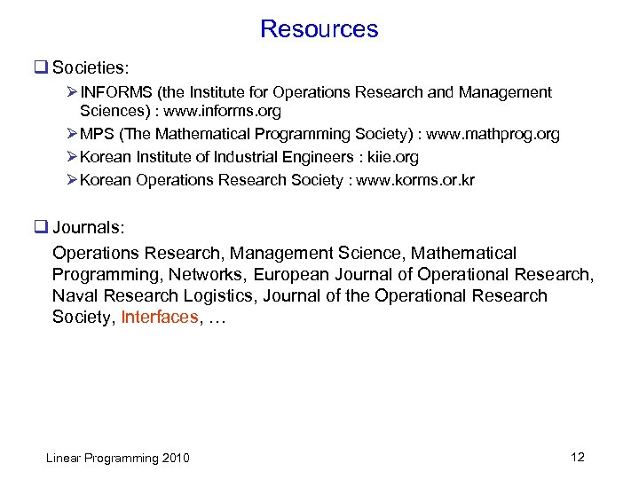 Resources q Societies: Ø INFORMS (the Institute for Operations Research and Management Sciences) :