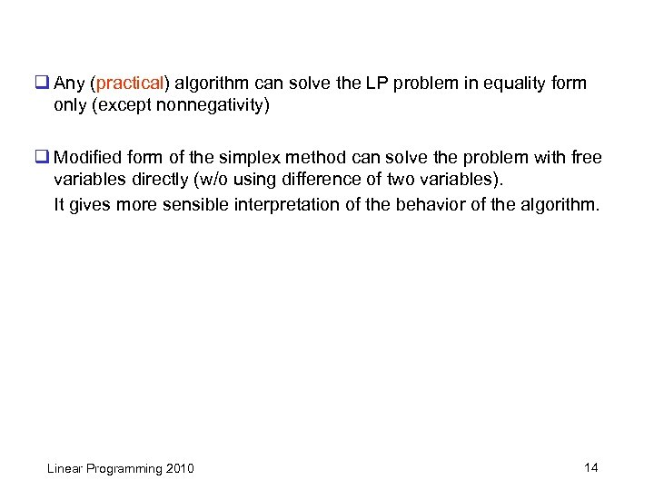 q Any (practical) algorithm can solve the LP problem in equality form only (except