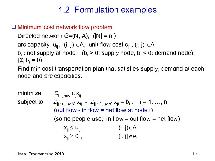 1. 2 Formulation examples q Minimum cost network flow problem Directed network G=(N, A),