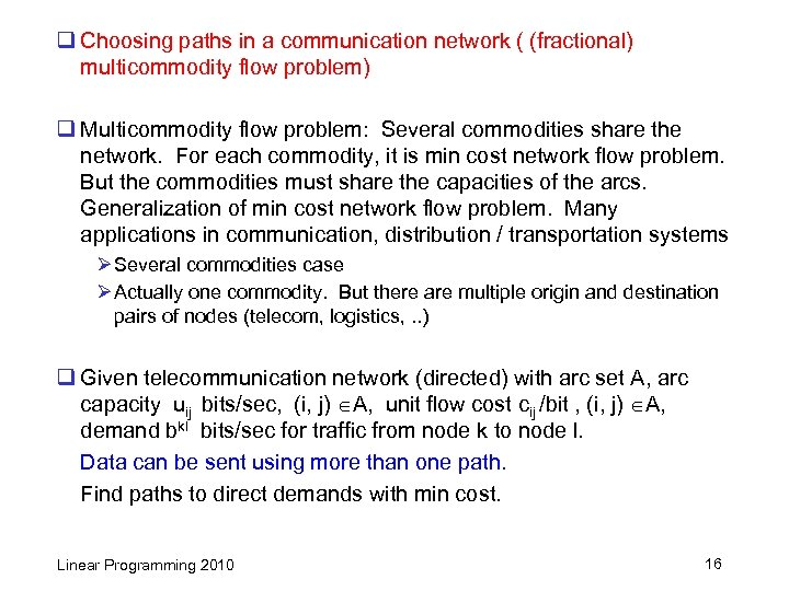 q Choosing paths in a communication network ( (fractional) multicommodity flow problem) q Multicommodity