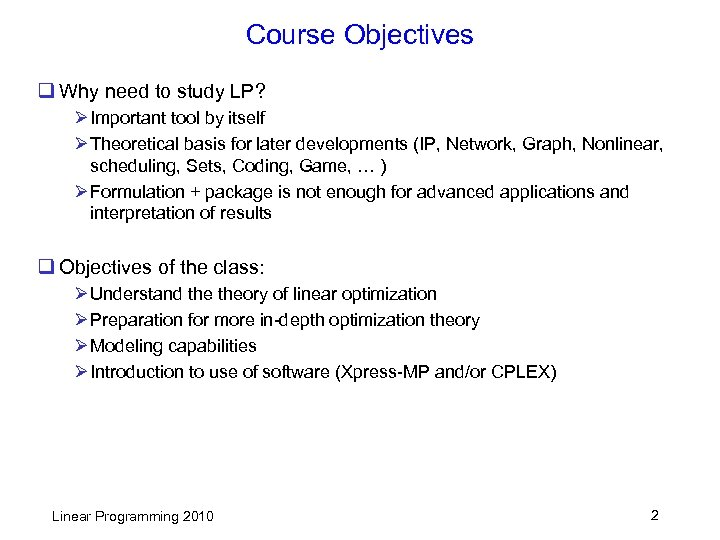 Course Objectives q Why need to study LP? Ø Important tool by itself Ø