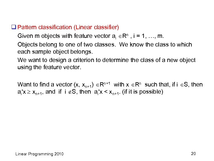 q Pattern classification (Linear classifier) Given m objects with feature vector ai Rn ,