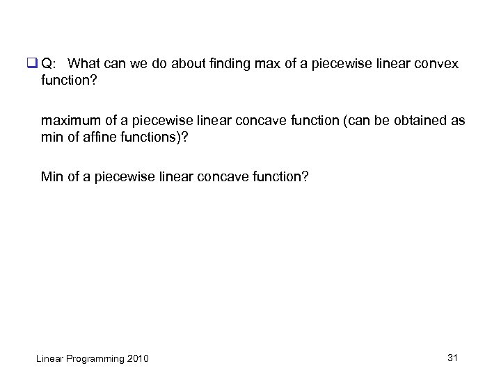 q Q: What can we do about finding max of a piecewise linear convex