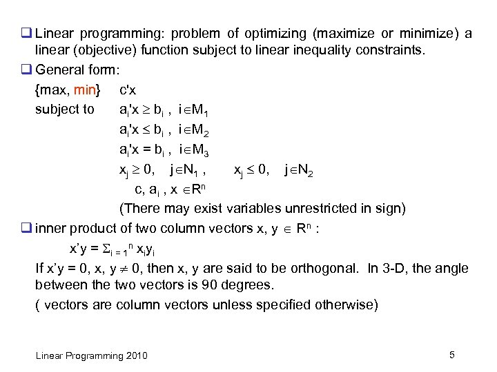q Linear programming: problem of optimizing (maximize or minimize) a linear (objective) function subject