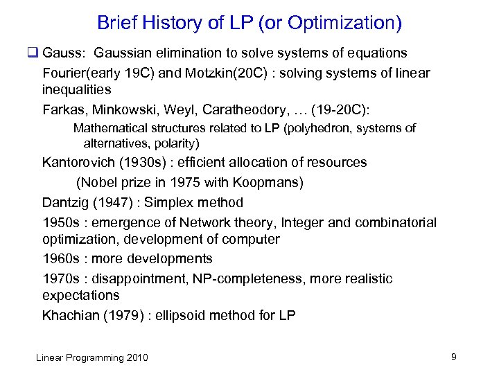 Brief History of LP (or Optimization) q Gauss: Gaussian elimination to solve systems of