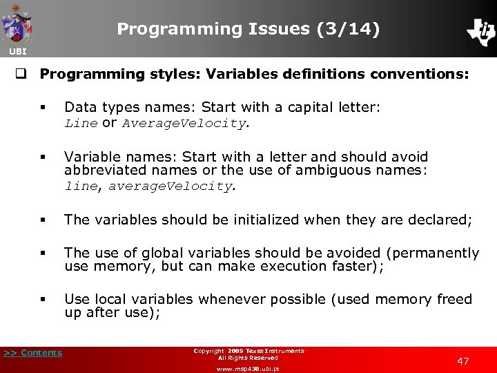 Programming Issues (3/14) UBI q Programming styles: Variables definitions conventions: § Data types names: