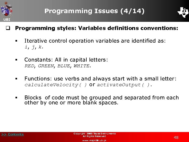 Programming Issues (4/14) UBI q Programming styles: Variables definitions conventions: § Iterative control operation