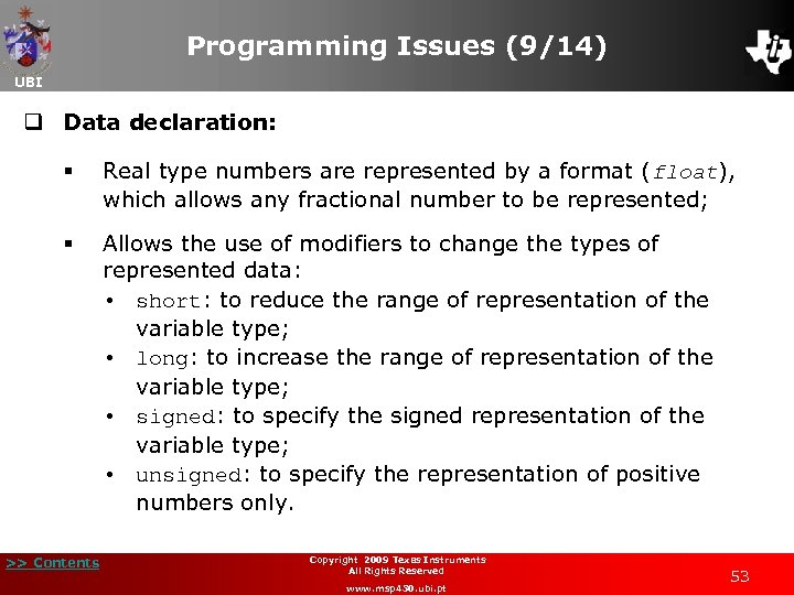 Programming Issues (9/14) UBI q Data declaration: § Real type numbers are represented by